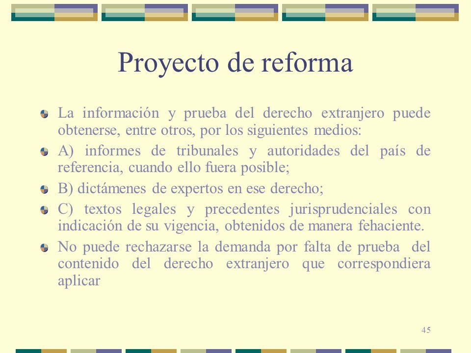 45 Proyecto de reforma La información y prueba del derecho extranjero puede obtenerse, entre otros, por los siguientes medios: A) informes de tribunal