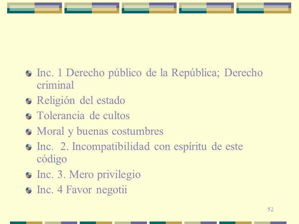 52 Inc. 1 Derecho público de la República; Derecho criminal Religión del estado Tolerancia de cultos Moral y buenas costumbres Inc. 2. Incompatibilida