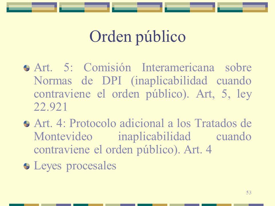53 Orden público Art. 5: Comisión Interamericana sobre Normas de DPI (inaplicabilidad cuando contraviene el orden público). Art, 5, ley 22.921 Art. 4: