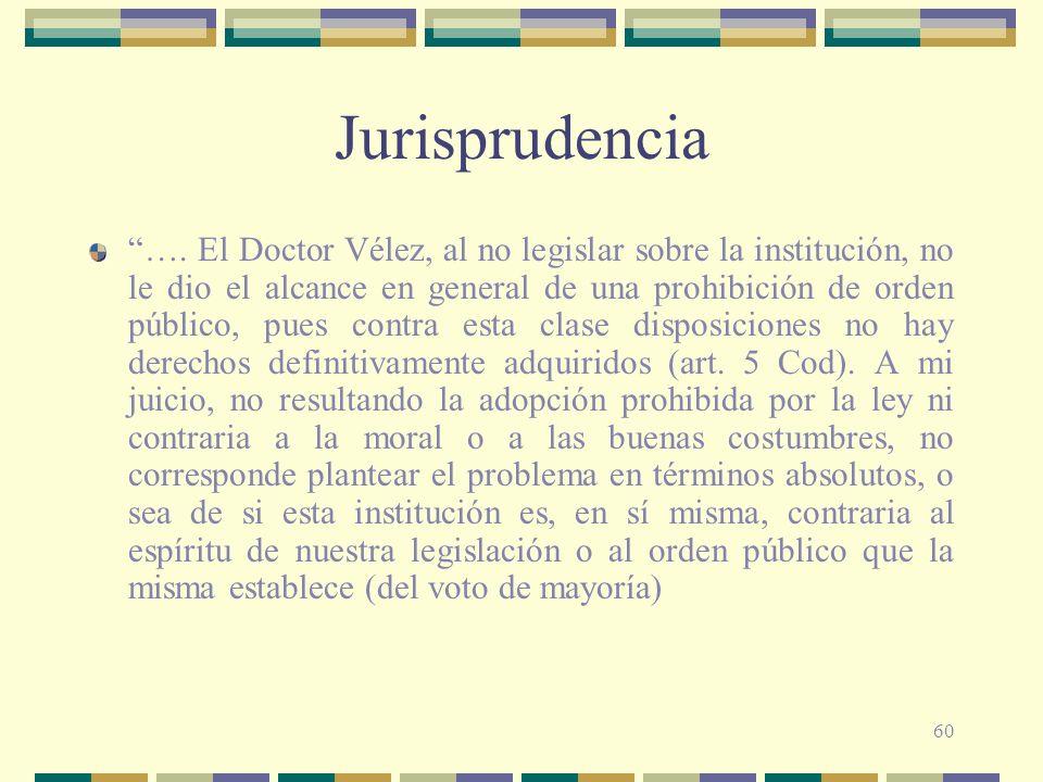 60 Jurisprudencia …. El Doctor Vélez, al no legislar sobre la institución, no le dio el alcance en general de una prohibición de orden público, pues c