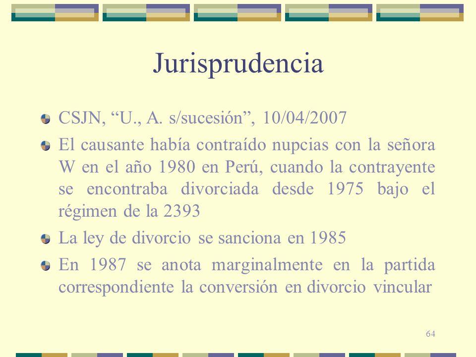 64 Jurisprudencia CSJN, U., A. s/sucesión, 10/04/2007 El causante había contraído nupcias con la señora W en el año 1980 en Perú, cuando la contrayent