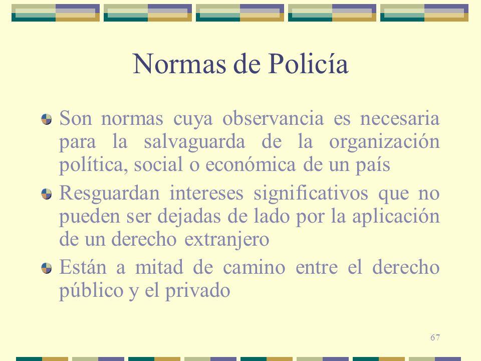 67 Normas de Policía Son normas cuya observancia es necesaria para la salvaguarda de la organización política, social o económica de un país Resguarda