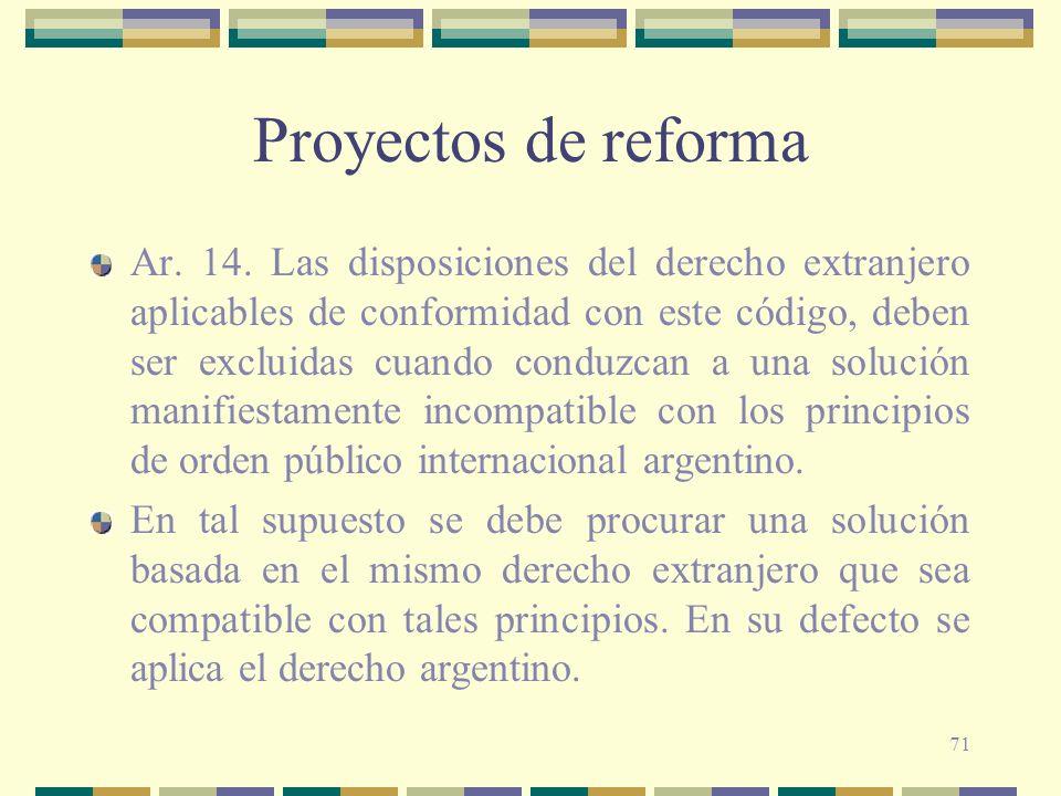 71 Proyectos de reforma Ar. 14. Las disposiciones del derecho extranjero aplicables de conformidad con este código, deben ser excluidas cuando conduzc
