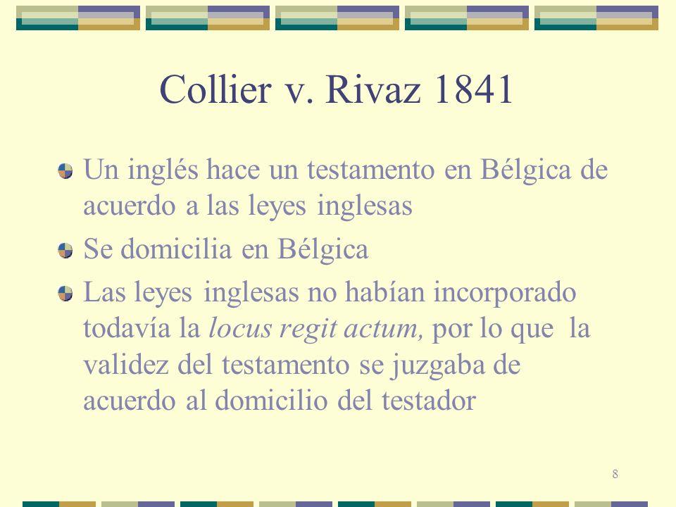 8 Collier v. Rivaz 1841 Un inglés hace un testamento en Bélgica de acuerdo a las leyes inglesas Se domicilia en Bélgica Las leyes inglesas no habían i