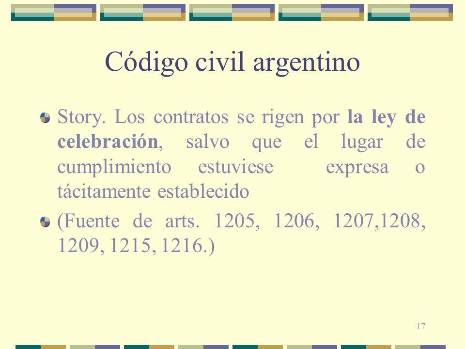 17 Código civil argentino Story. Los contratos se rigen por la ley de celebración, salvo que el lugar de cumplimiento estuviese expresa o tácitamente