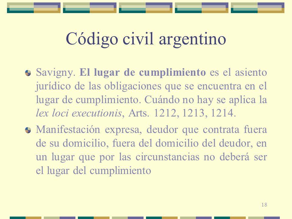 18 Código civil argentino Savigny. El lugar de cumplimiento es el asiento jurídico de las obligaciones que se encuentra en el lugar de cumplimiento. C