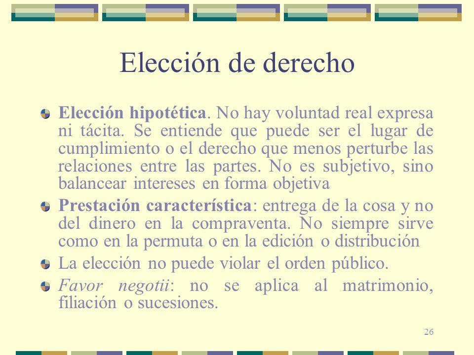 26 Elección de derecho Elección hipotética. No hay voluntad real expresa ni tácita. Se entiende que puede ser el lugar de cumplimiento o el derecho qu