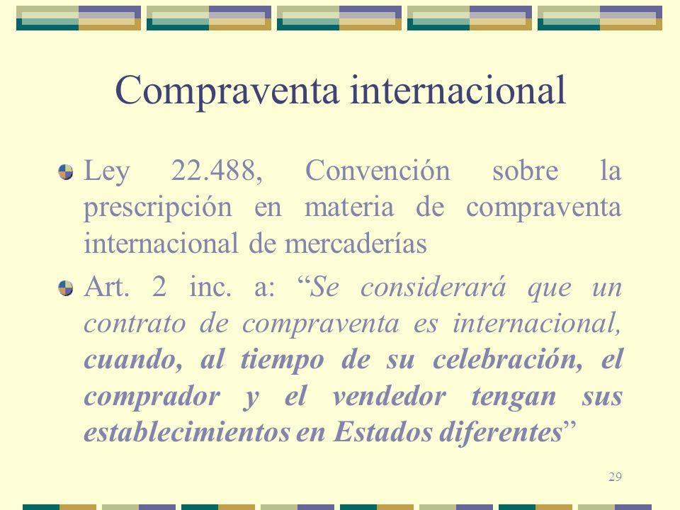 29 Compraventa internacional Ley 22.488, Convención sobre la prescripción en materia de compraventa internacional de mercaderías Art. 2 inc. a: Se con