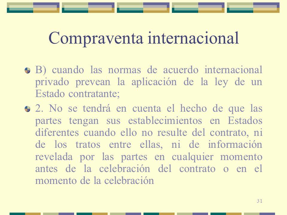 31 Compraventa internacional B) cuando las normas de acuerdo internacional privado prevean la aplicación de la ley de un Estado contratante; 2. No se