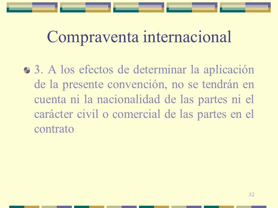 32 Compraventa internacional 3. A los efectos de determinar la aplicación de la presente convención, no se tendrán en cuenta ni la nacionalidad de las