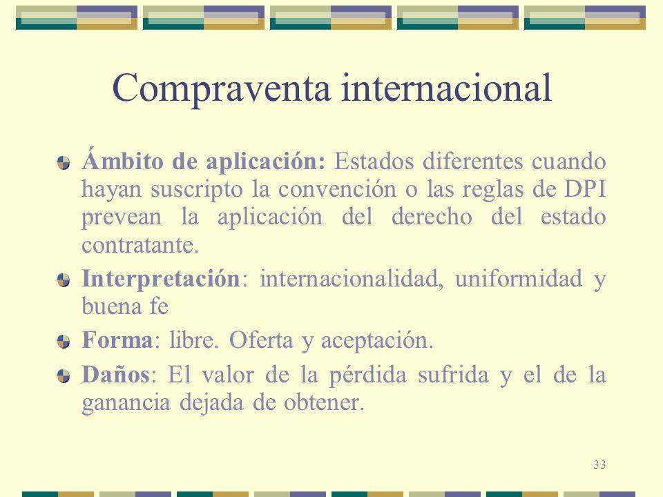 33 Compraventa internacional Ámbito de aplicación: Estados diferentes cuando hayan suscripto la convención o las reglas de DPI prevean la aplicación d
