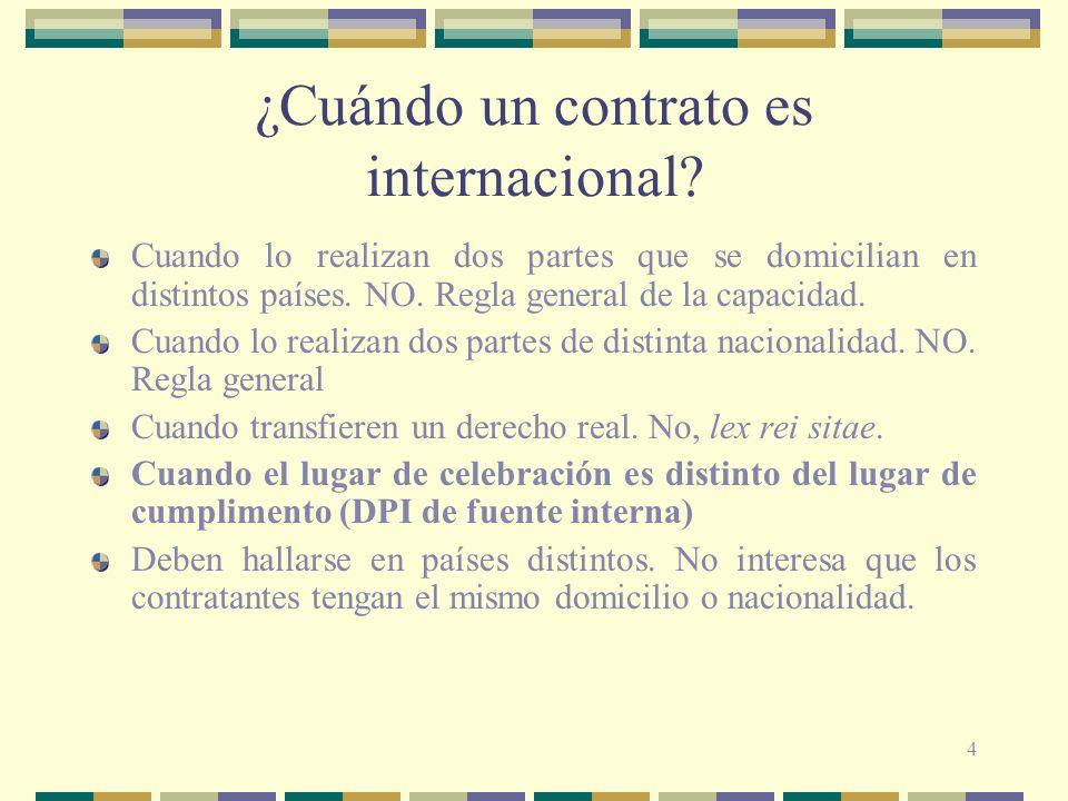 4 ¿Cuándo un contrato es internacional? Cuando lo realizan dos partes que se domicilian en distintos países. NO. Regla general de la capacidad. Cuando