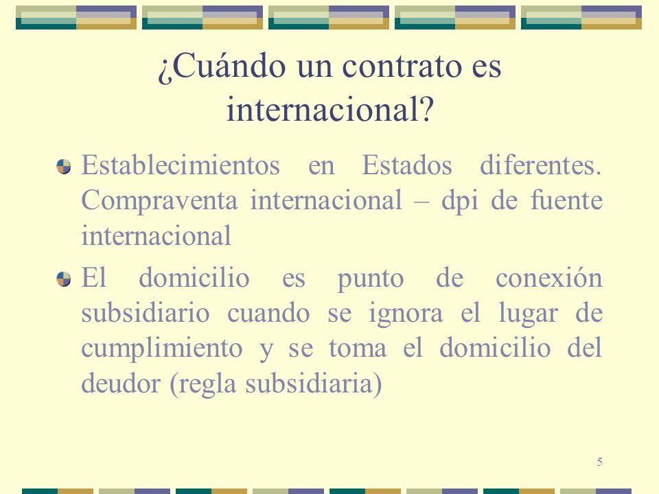 5 ¿Cuándo un contrato es internacional? Establecimientos en Estados diferentes. Compraventa internacional – dpi de fuente internacional El domicilio e