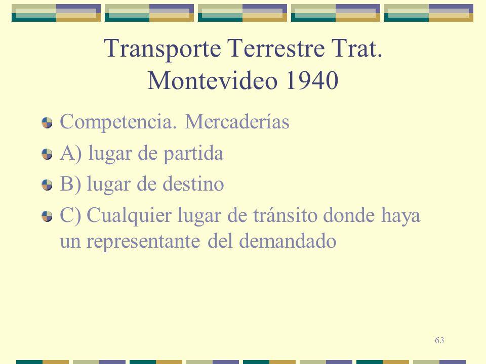 63 Transporte Terrestre Trat. Montevideo 1940 Competencia. Mercaderías A) lugar de partida B) lugar de destino C) Cualquier lugar de tránsito donde ha