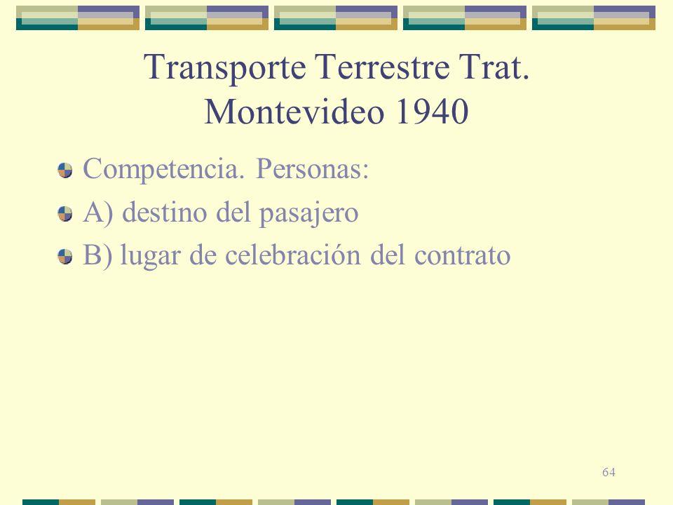 64 Transporte Terrestre Trat. Montevideo 1940 Competencia. Personas: A) destino del pasajero B) lugar de celebración del contrato