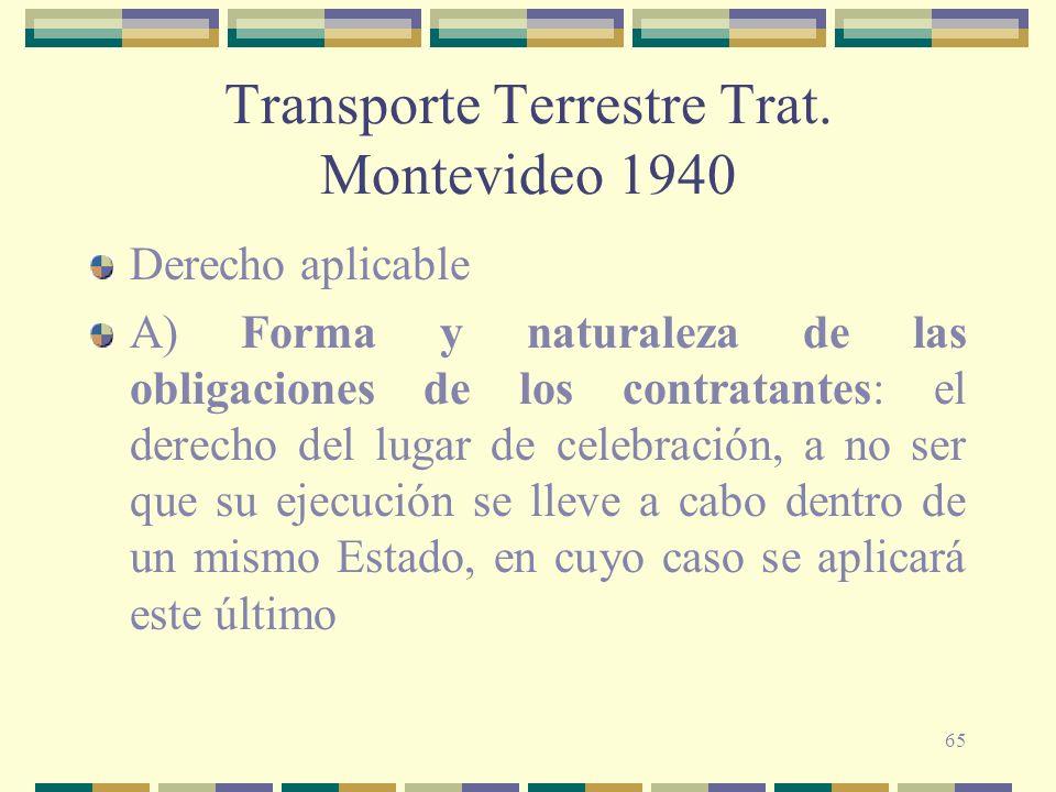 65 Transporte Terrestre Trat. Montevideo 1940 Derecho aplicable A) Forma y naturaleza de las obligaciones de los contratantes: el derecho del lugar de