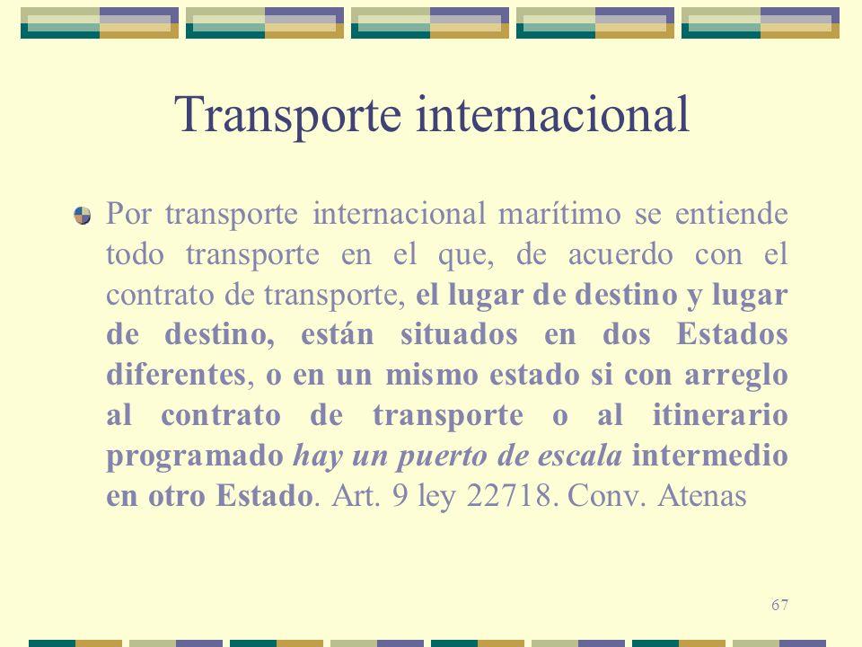 67 Transporte internacional Por transporte internacional marítimo se entiende todo transporte en el que, de acuerdo con el contrato de transporte, el