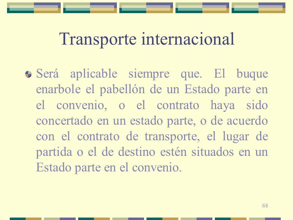 68 Transporte internacional Será aplicable siempre que. El buque enarbole el pabellón de un Estado parte en el convenio, o el contrato haya sido conce