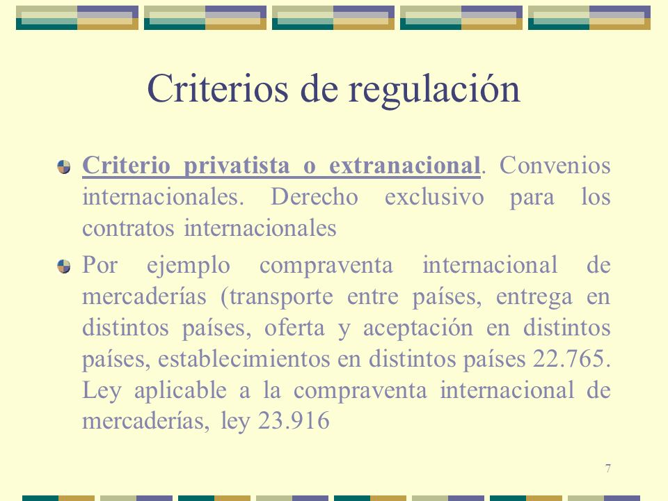 7 Criterios de regulación Criterio privatista o extranacional.