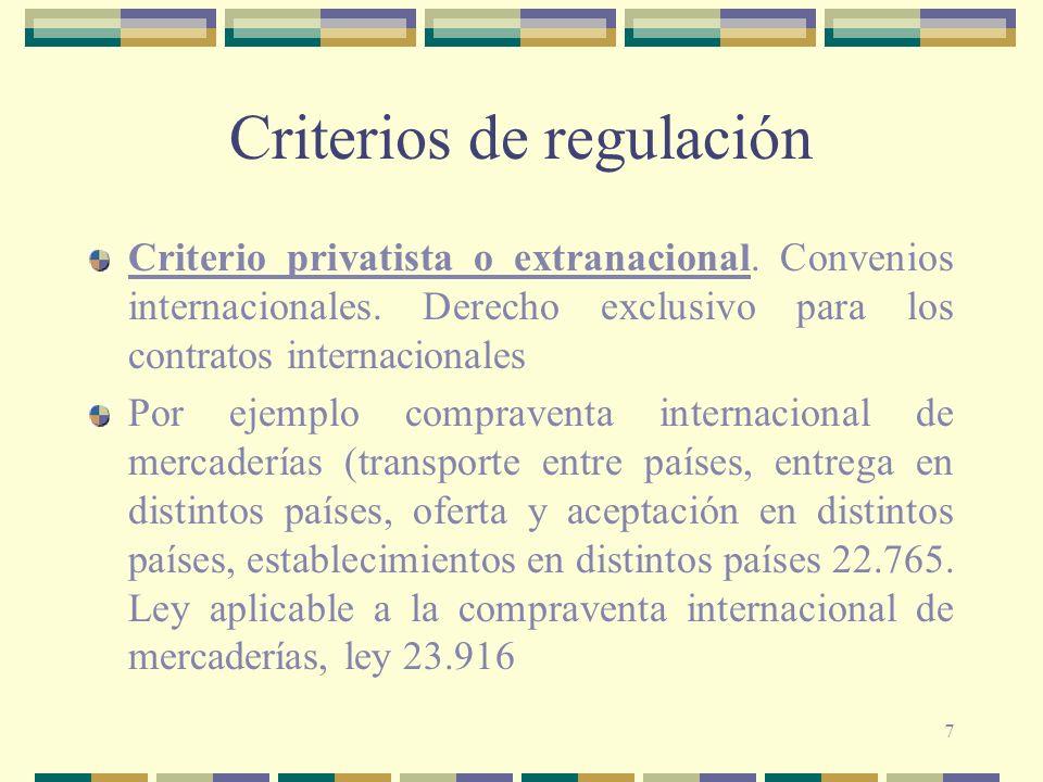7 Criterios de regulación Criterio privatista o extranacional. Convenios internacionales. Derecho exclusivo para los contratos internacionales Por eje