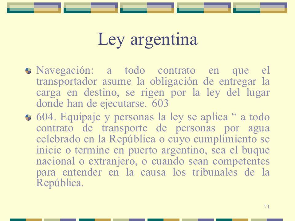 71 Ley argentina Navegación: a todo contrato en que el transportador asume la obligación de entregar la carga en destino, se rigen por la ley del luga