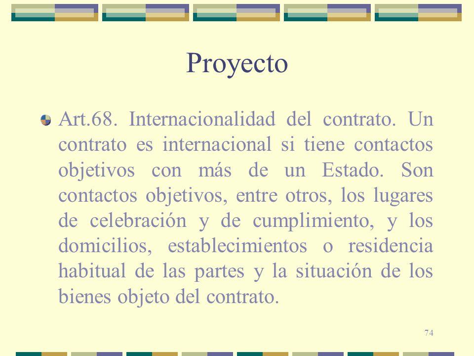 74 Proyecto Art.68. Internacionalidad del contrato. Un contrato es internacional si tiene contactos objetivos con más de un Estado. Son contactos obje