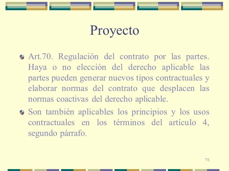 76 Proyecto Art.70. Regulación del contrato por las partes. Haya o no elección del derecho aplicable las partes pueden generar nuevos tipos contractua