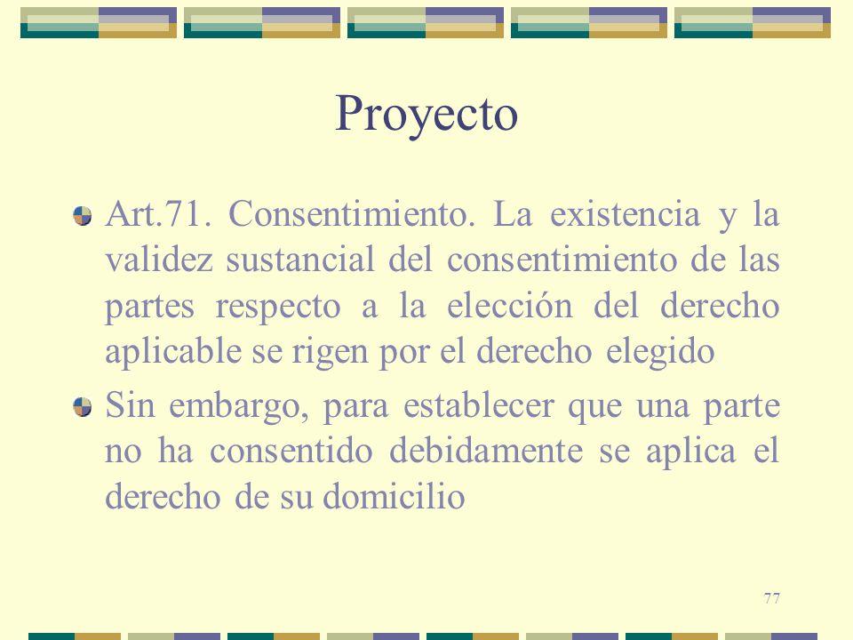 77 Proyecto Art.71. Consentimiento. La existencia y la validez sustancial del consentimiento de las partes respecto a la elección del derecho aplicabl