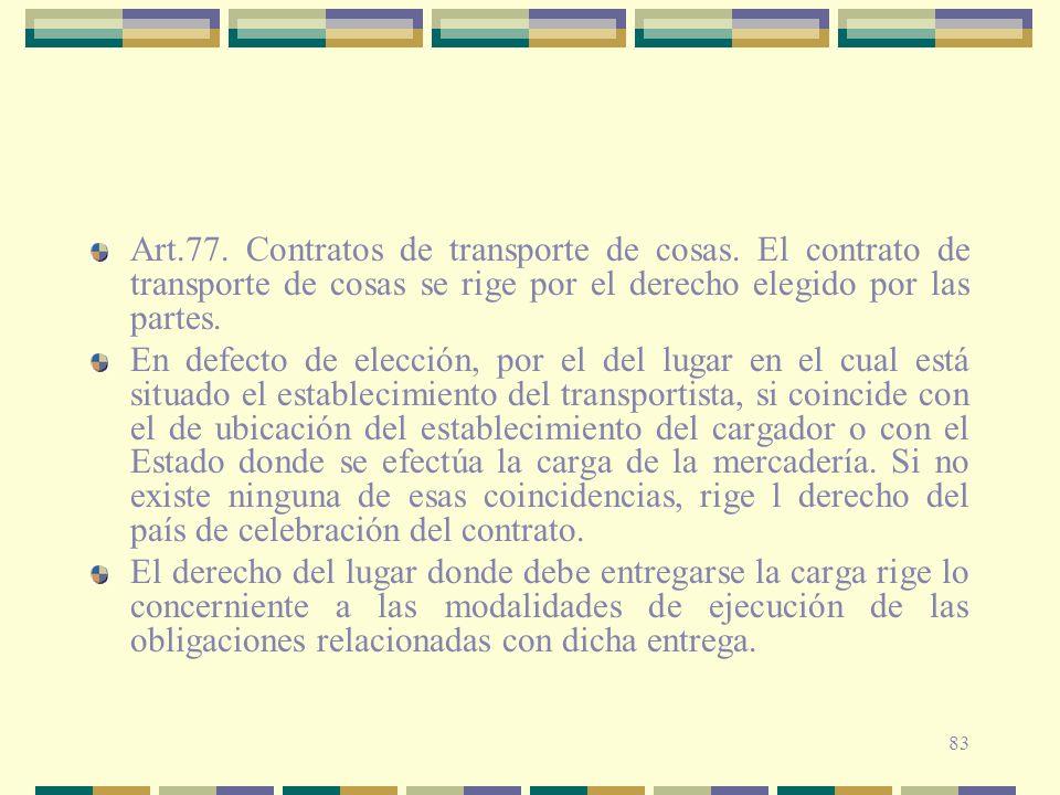 83 Art.77. Contratos de transporte de cosas. El contrato de transporte de cosas se rige por el derecho elegido por las partes. En defecto de elección,
