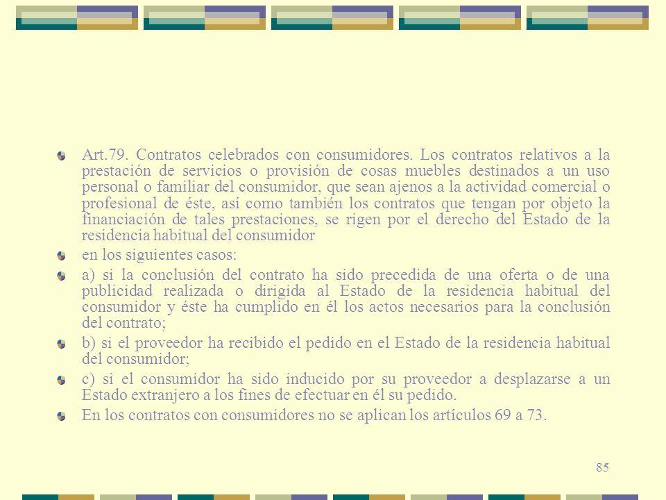 85 Art.79. Contratos celebrados con consumidores. Los contratos relativos a la prestación de servicios o provisión de cosas muebles destinados a un us