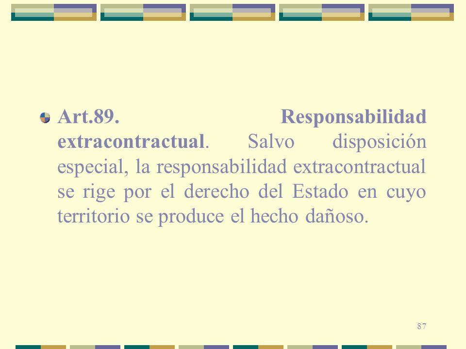 87 Art.89. Responsabilidad extracontractual. Salvo disposición especial, la responsabilidad extracontractual se rige por el derecho del Estado en cuyo