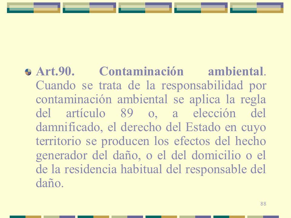88 Art.90. Contaminación ambiental. Cuando se trata de la responsabilidad por contaminación ambiental se aplica la regla del artículo 89 o, a elección