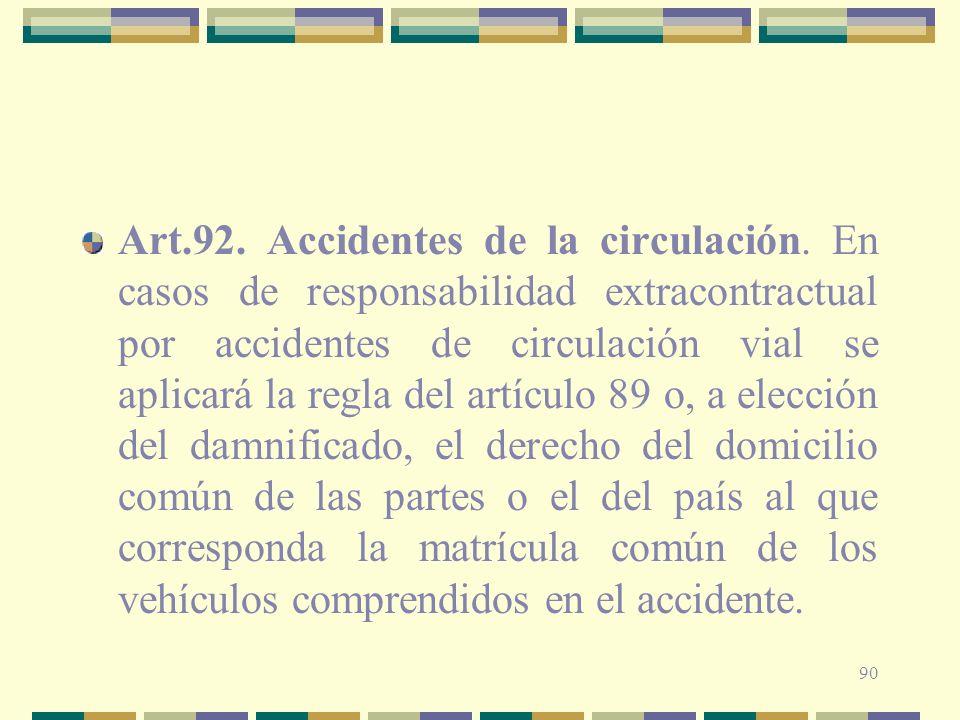 90 Art.92. Accidentes de la circulación. En casos de responsabilidad extracontractual por accidentes de circulación vial se aplicará la regla del artí