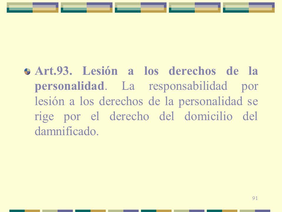 91 Art.93. Lesión a los derechos de la personalidad. La responsabilidad por lesión a los derechos de la personalidad se rige por el derecho del domici