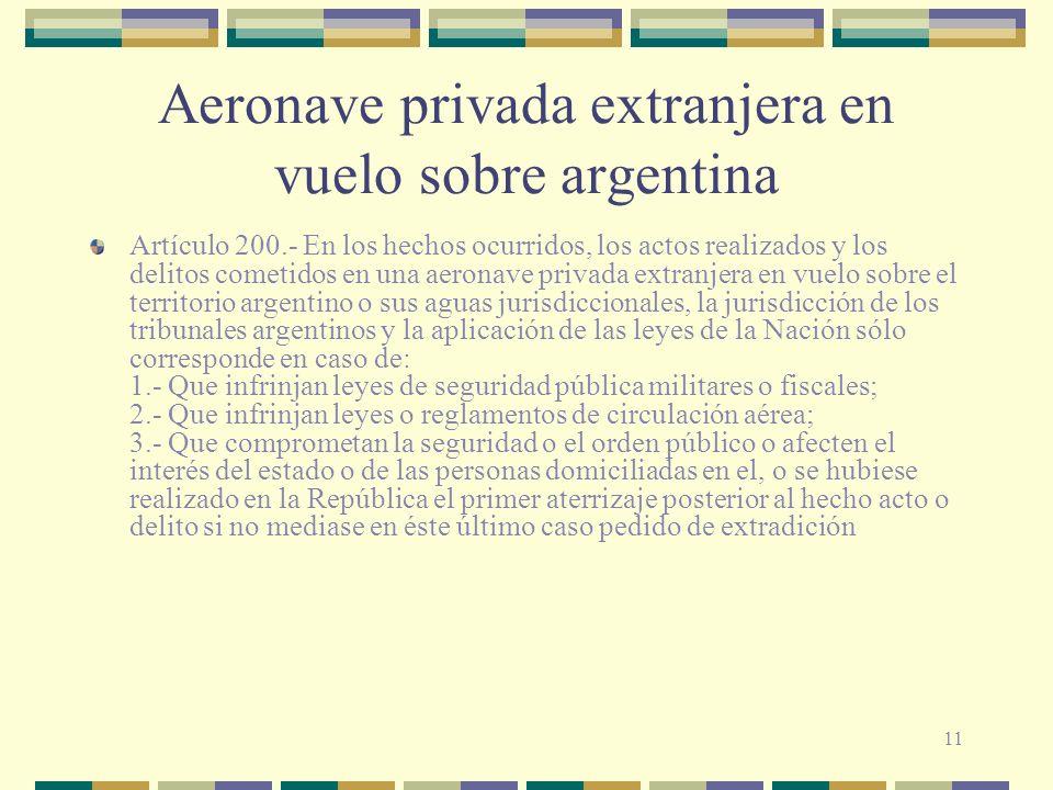11 Aeronave privada extranjera en vuelo sobre argentina Artículo 200.- En los hechos ocurridos, los actos realizados y los delitos cometidos en una ae