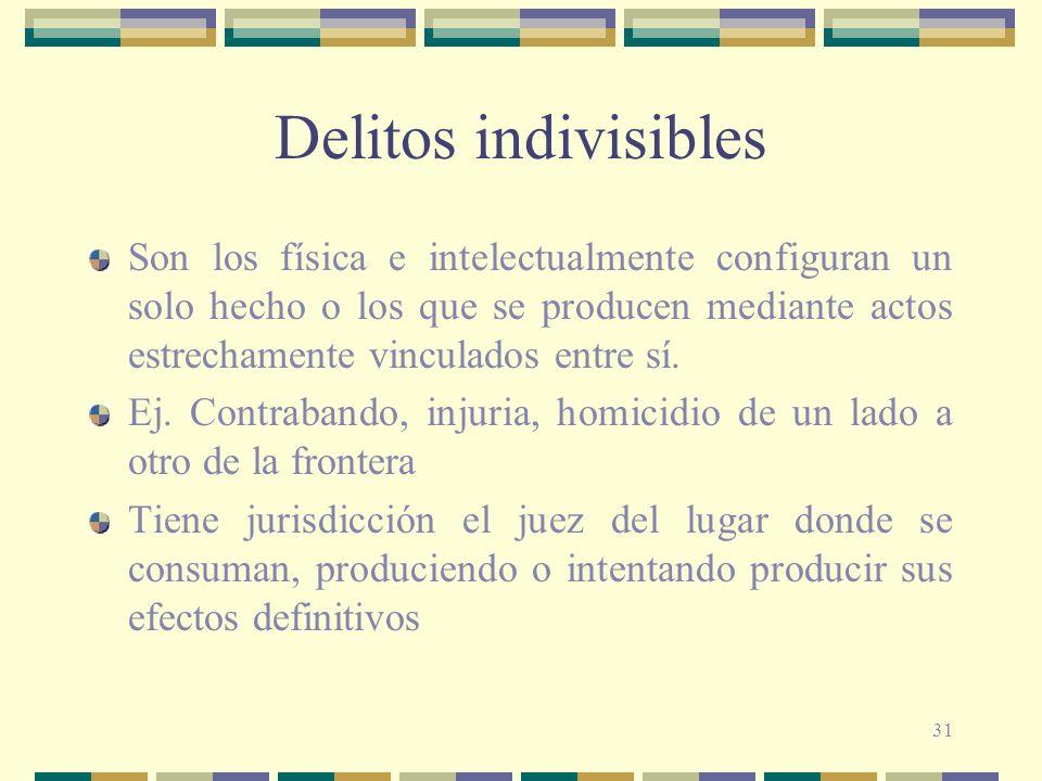 31 Delitos indivisibles Son los física e intelectualmente configuran un solo hecho o los que se producen mediante actos estrechamente vinculados entre