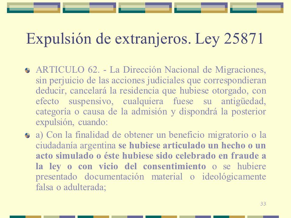 33 Expulsión de extranjeros. Ley 25871 ARTICULO 62. - La Dirección Nacional de Migraciones, sin perjuicio de las acciones judiciales que correspondier