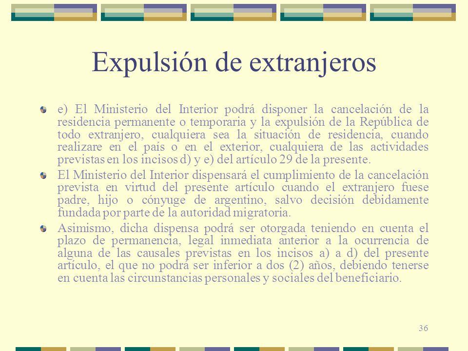 36 Expulsión de extranjeros e) El Ministerio del Interior podrá disponer la cancelación de la residencia permanente o temporaria y la expulsión de la