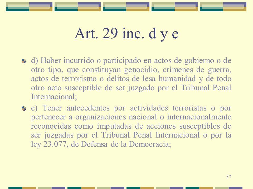 37 Art. 29 inc. d y e d) Haber incurrido o participado en actos de gobierno o de otro tipo, que constituyan genocidio, crímenes de guerra, actos de te