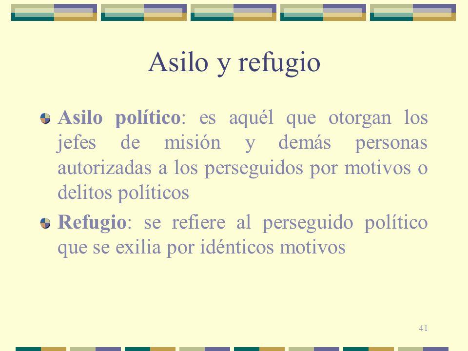 41 Asilo y refugio Asilo político: es aquél que otorgan los jefes de misión y demás personas autorizadas a los perseguidos por motivos o delitos polít