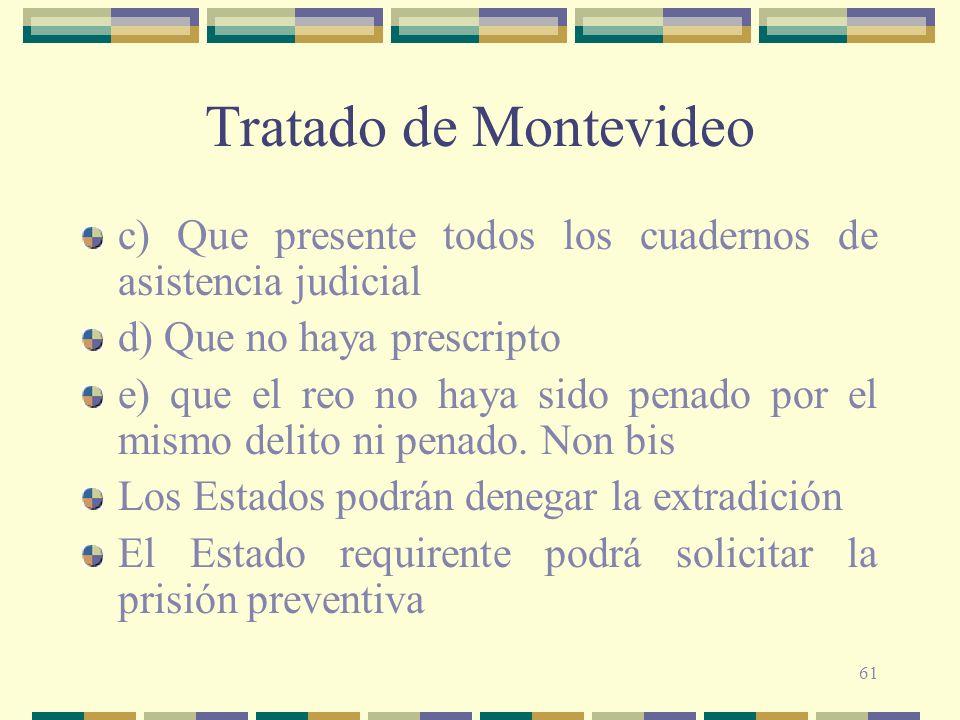 61 Tratado de Montevideo c) Que presente todos los cuadernos de asistencia judicial d) Que no haya prescripto e) que el reo no haya sido penado por el