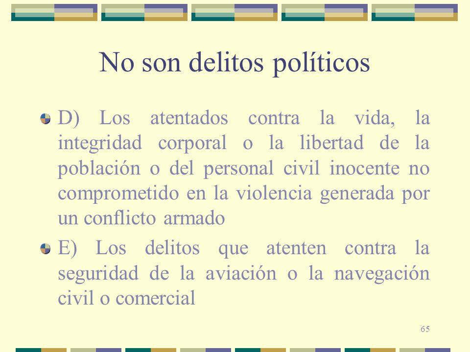 65 No son delitos políticos D) Los atentados contra la vida, la integridad corporal o la libertad de la población o del personal civil inocente no com