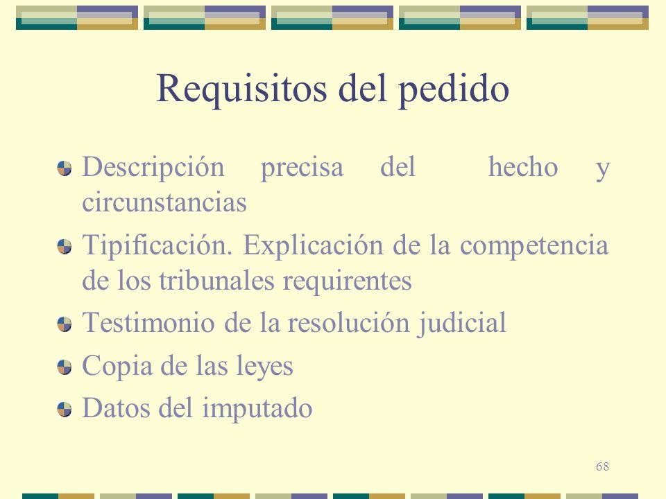 68 Requisitos del pedido Descripción precisa del hecho y circunstancias Tipificación. Explicación de la competencia de los tribunales requirentes Test