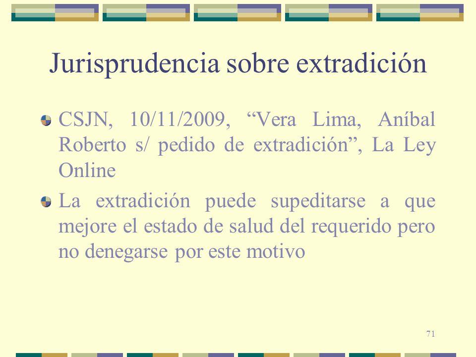 71 Jurisprudencia sobre extradición CSJN, 10/11/2009, Vera Lima, Aníbal Roberto s/ pedido de extradición, La Ley Online La extradición puede supeditar