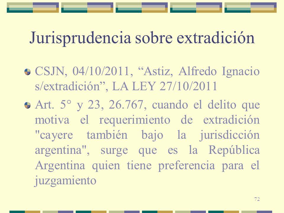 72 Jurisprudencia sobre extradición CSJN, 04/10/2011, Astiz, Alfredo Ignacio s/extradición, LA LEY 27/10/2011 Art. 5° y 23, 26.767, cuando el delito q