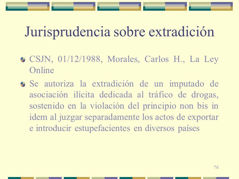 76 Jurisprudencia sobre extradición CSJN, 01/12/1988, Morales, Carlos H., La Ley Online Se autoriza la extradición de un imputado de asociación ilícit