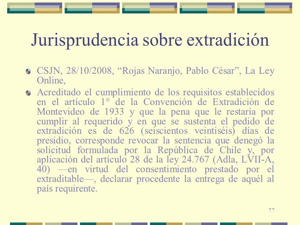 77 Jurisprudencia sobre extradición CSJN, 28/10/2008, Rojas Naranjo, Pablo César, La Ley Online, Acreditado el cumplimiento de los requisitos establec