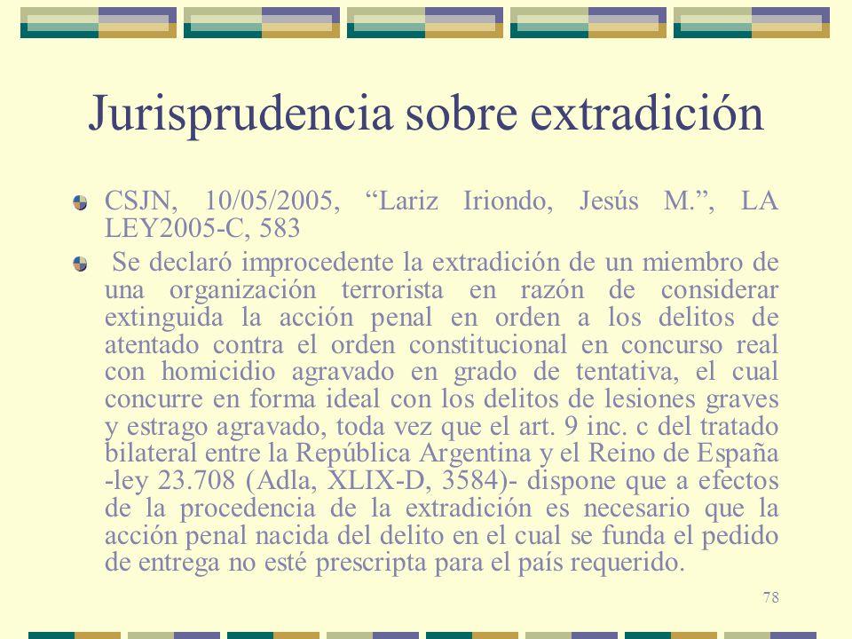 78 Jurisprudencia sobre extradición CSJN, 10/05/2005, Lariz Iriondo, Jesús M., LA LEY2005-C, 583 Se declaró improcedente la extradición de un miembro