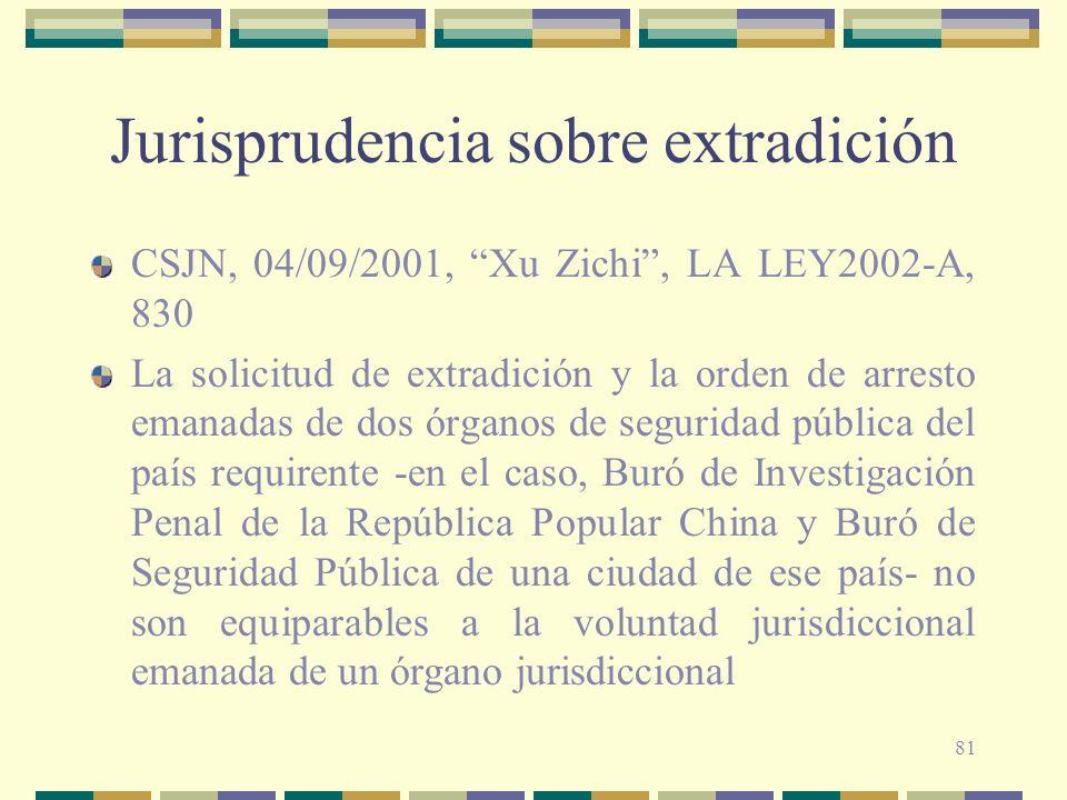 81 Jurisprudencia sobre extradición CSJN, 04/09/2001, Xu Zichi, LA LEY2002-A, 830 La solicitud de extradición y la orden de arresto emanadas de dos ór