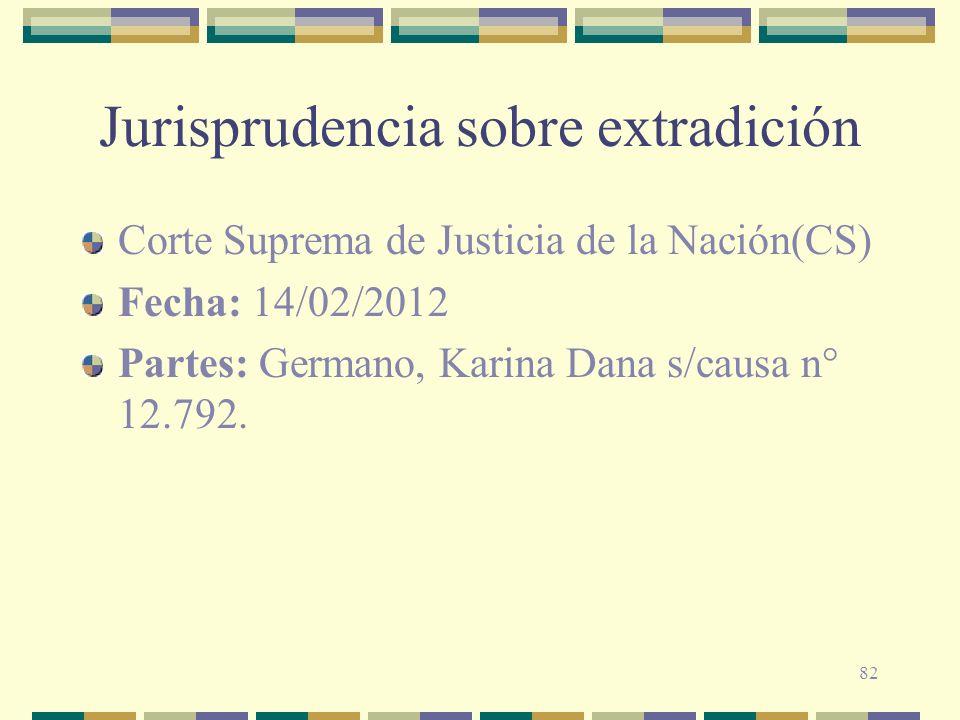 82 Jurisprudencia sobre extradición Corte Suprema de Justicia de la Nación(CS) Fecha: 14/02/2012 Partes: Germano, Karina Dana s/causa n° 12.792.